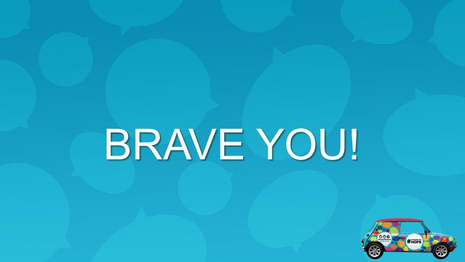 BRAVE YOU! 4. Brave you!