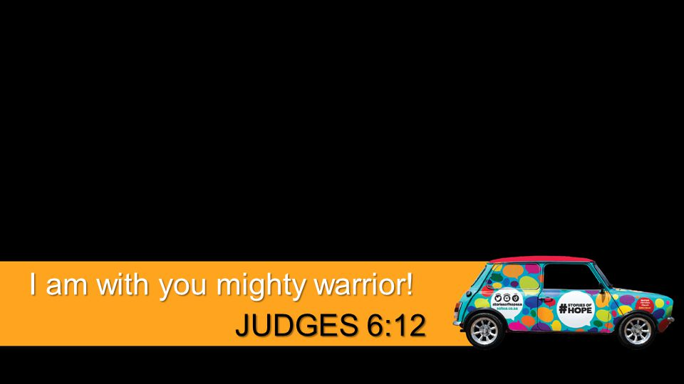 I am with you mighty warrior! JUDGES 6:12