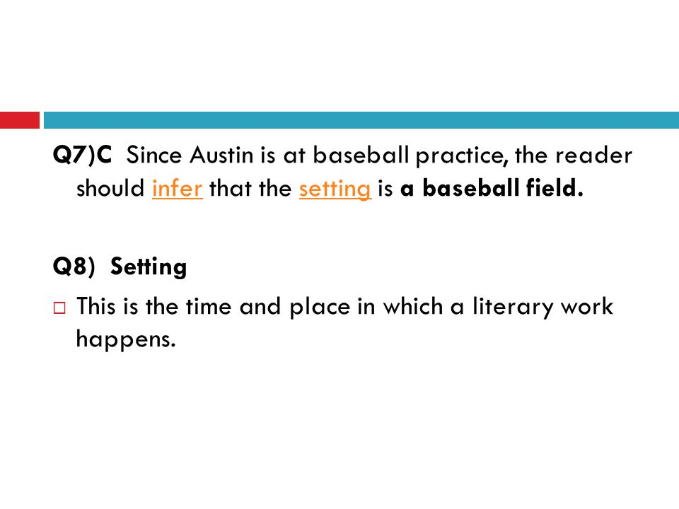 Q7)C Since Austin is at baseball practice, the reader should infer that the setting is a baseball field.