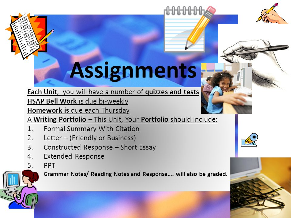 Assignments Each Unit, you will have a number of quizzes and tests