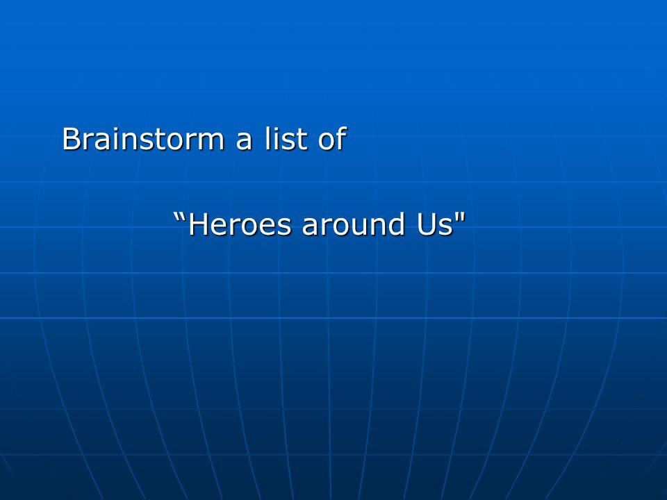 Brainstorm a list of Heroes around Us