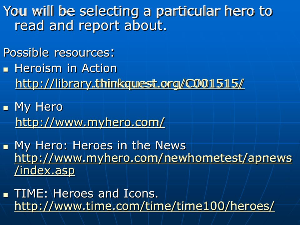 You will be selecting a particular hero to read and report about.