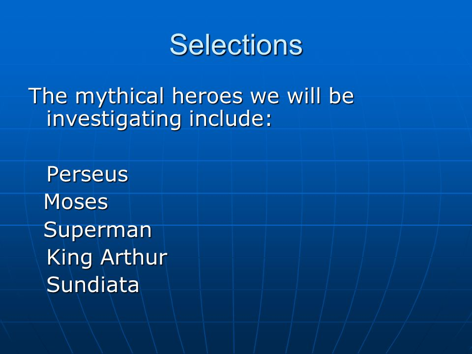 Selections The mythical heroes we will be investigating include: