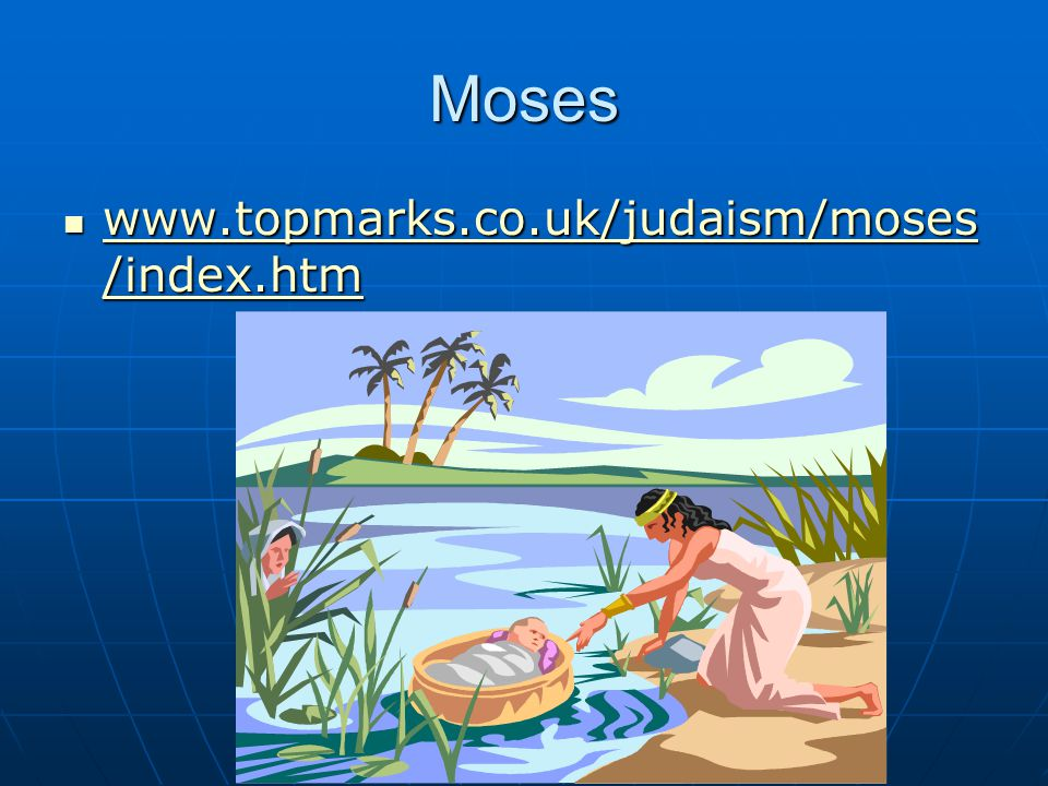 Moses www.topmarks.co.uk/judaism/moses/index.htm