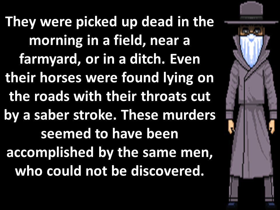 They were picked up dead in the morning in a field, near a farmyard, or in a ditch.
