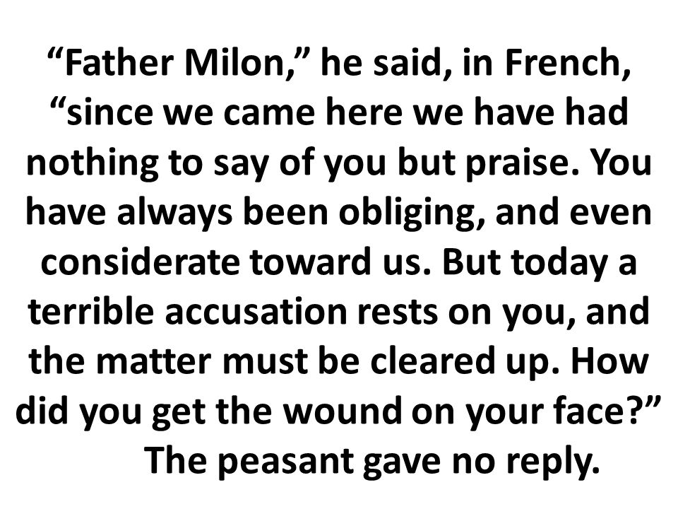 Father Milon, he said, in French, since we came here we have had nothing to say of you but praise.