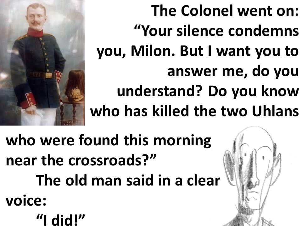 The Colonel went on:. Your silence condemns you, Milon