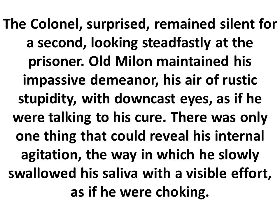 The Colonel, surprised, remained silent for a second, looking steadfastly at the prisoner.