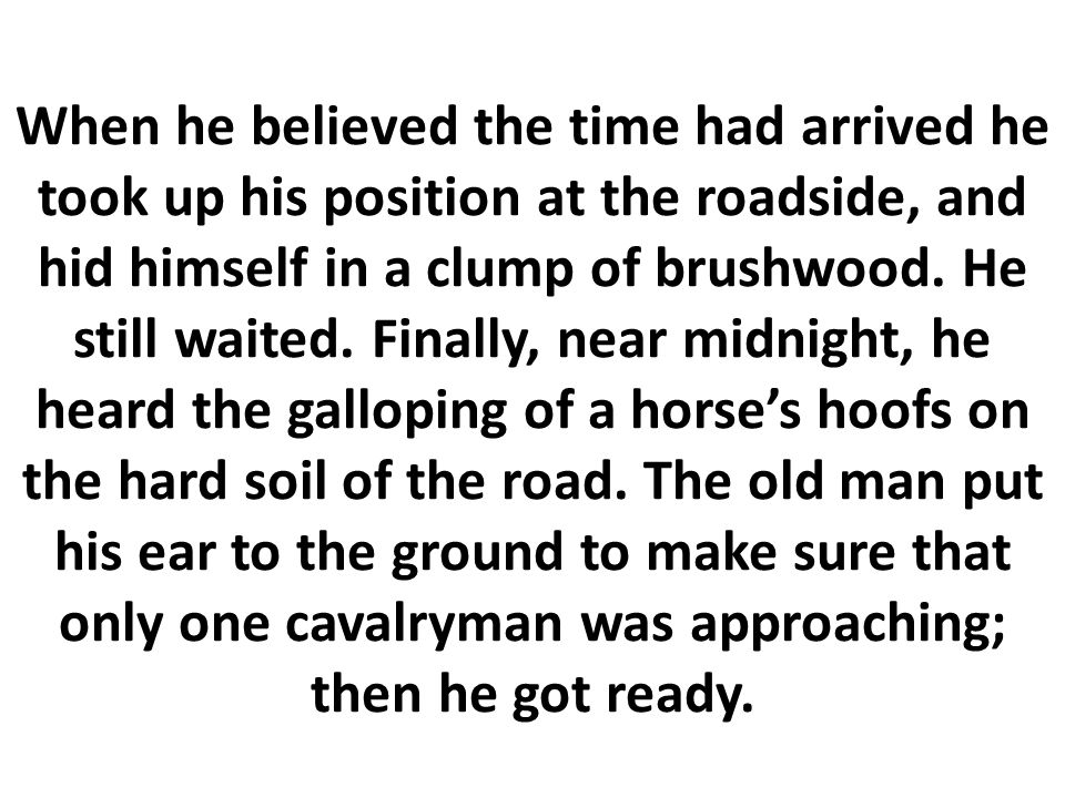 When he believed the time had arrived he took up his position at the roadside, and hid himself in a clump of brushwood.