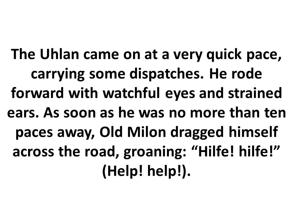 The Uhlan came on at a very quick pace, carrying some dispatches