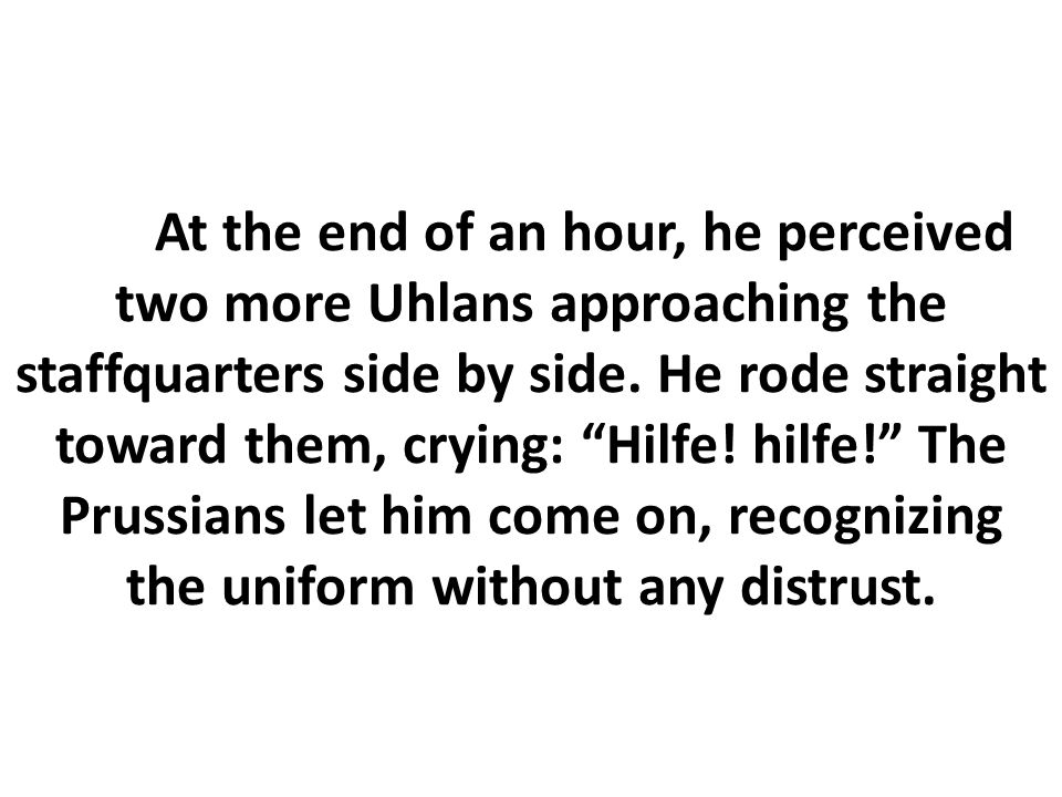 At the end of an hour, he perceived two more Uhlans approaching the staffquarters side by side.