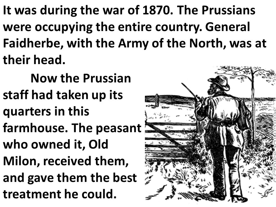 It was during the war of 1870. The Prussians were occupying the entire country. General Faidherbe, with the Army of the North, was at their head.