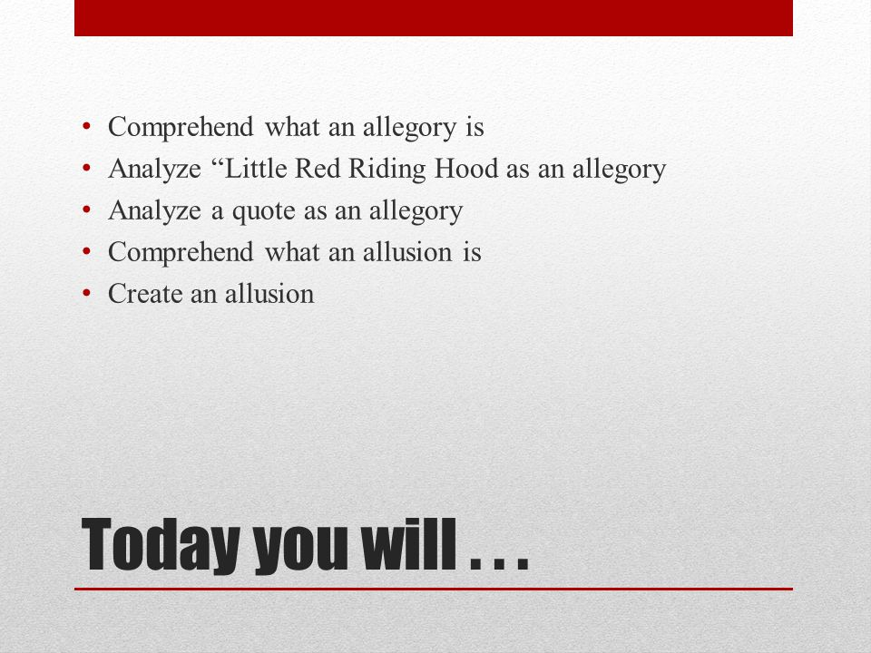 Today you will . . . Comprehend what an allegory is