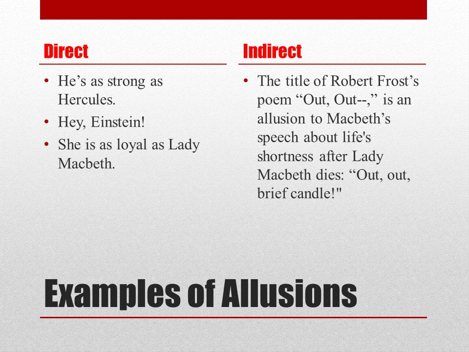 Examples of Allusions Direct Indirect He's as strong as Hercules.