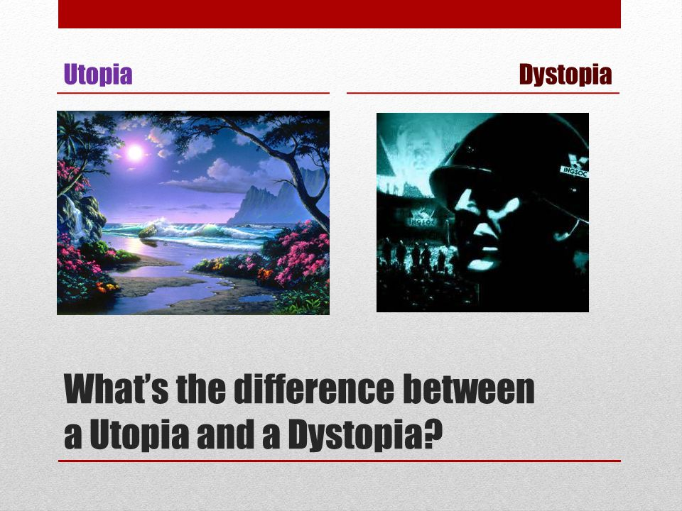 What's the difference between a Utopia and a Dystopia