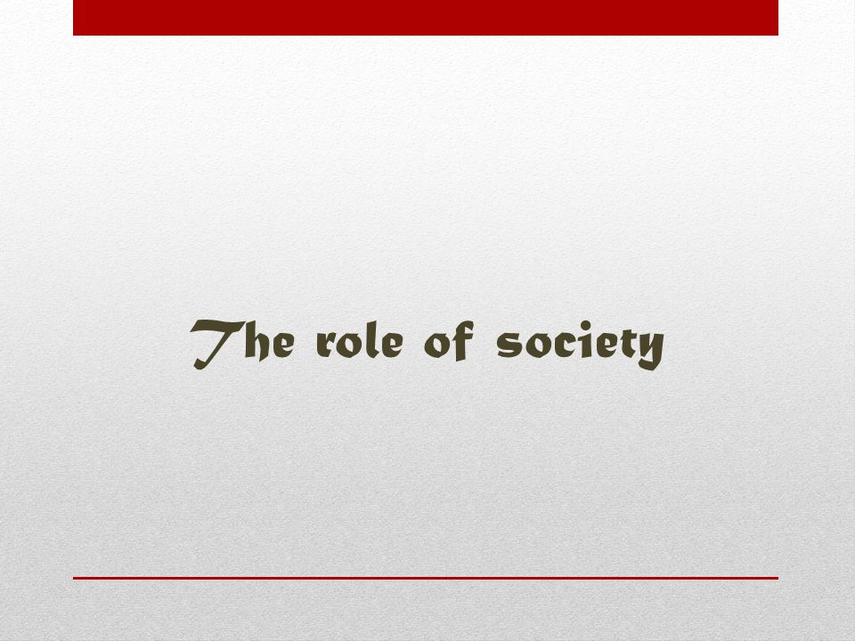 The role of society