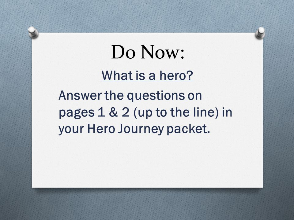 Do Now: What is a hero.