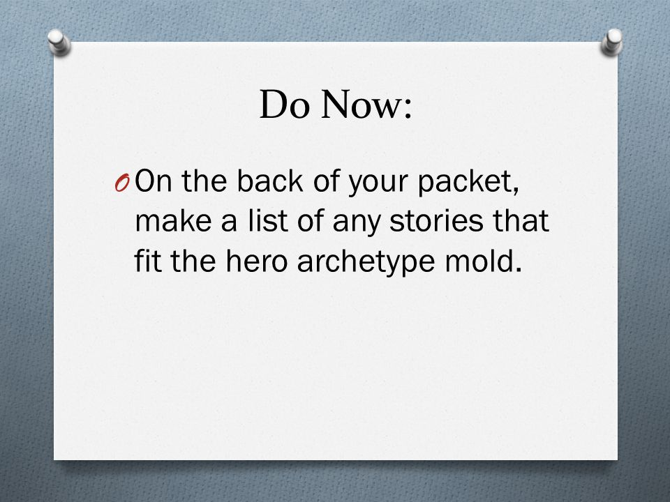Do Now: On the back of your packet, make a list of any stories that fit the hero archetype mold.