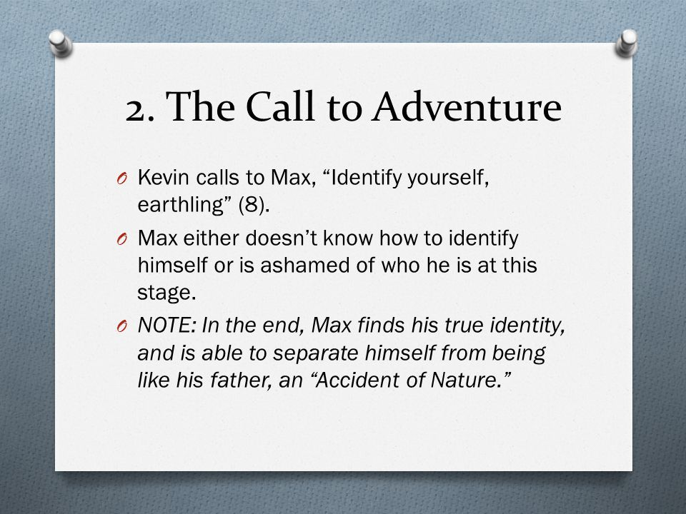 2. The Call to Adventure Kevin calls to Max, Identify yourself, earthling (8).