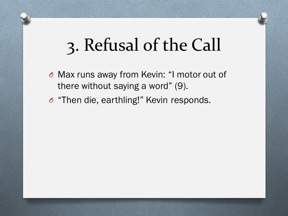 3. Refusal of the Call Max runs away from Kevin: I motor out of there without saying a word (9).