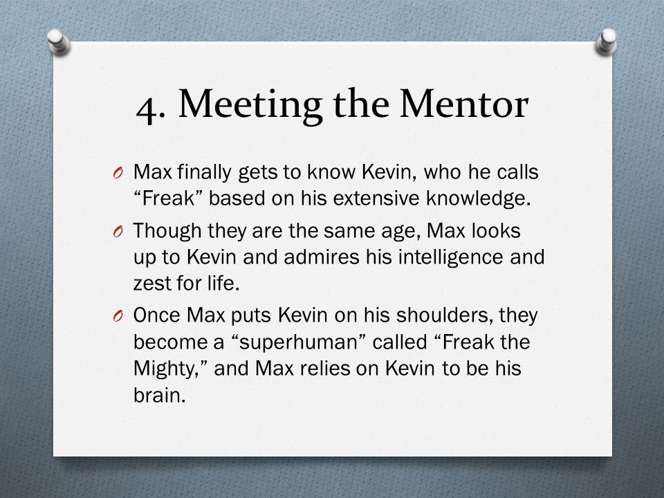 4. Meeting the Mentor Max finally gets to know Kevin, who he calls Freak based on his extensive knowledge.