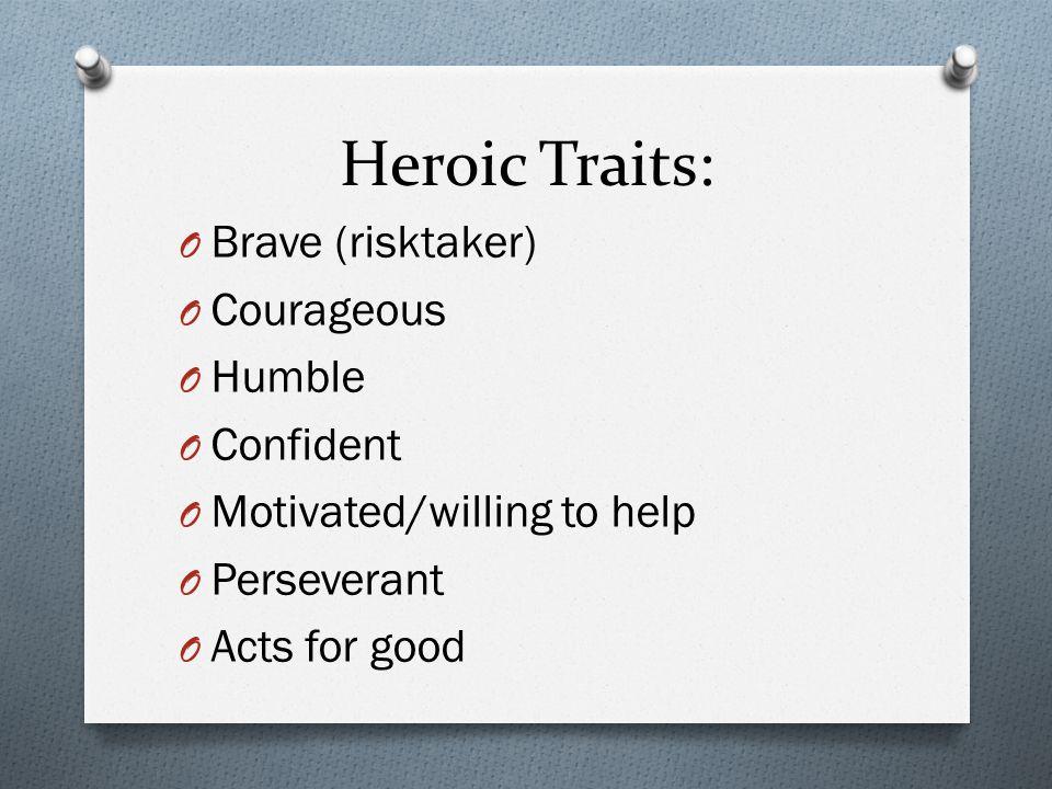 Heroic Traits: Brave (risktaker) Courageous Humble Confident