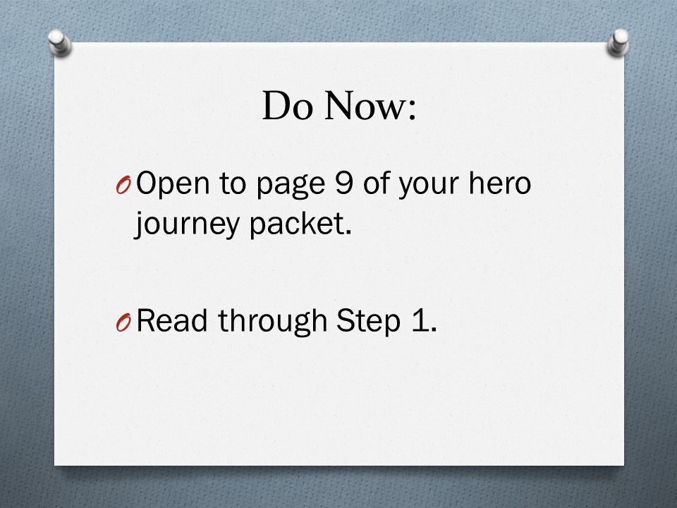 Do Now: Open to page 9 of your hero journey packet.