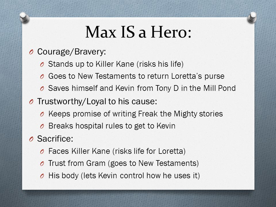 Max IS a Hero: Courage/Bravery: Trustworthy/Loyal to his cause: