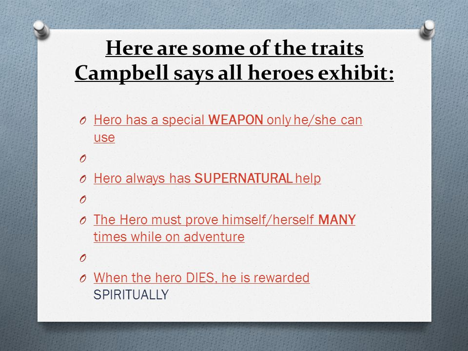 Here are some of the traits Campbell says all heroes exhibit: