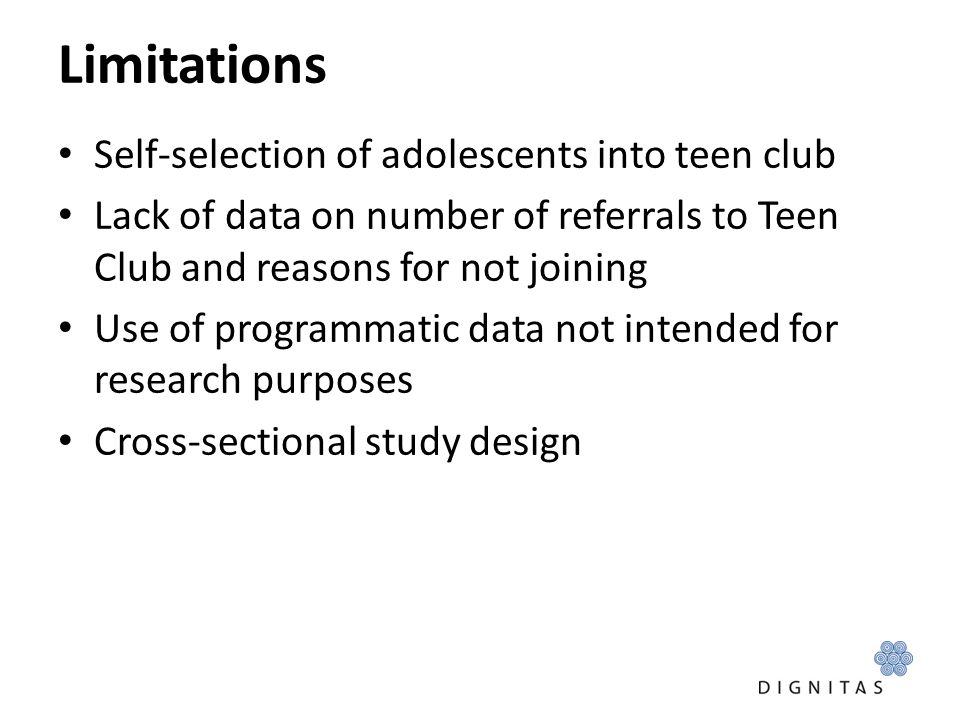 Limitations Self-selection of adolescents into teen club