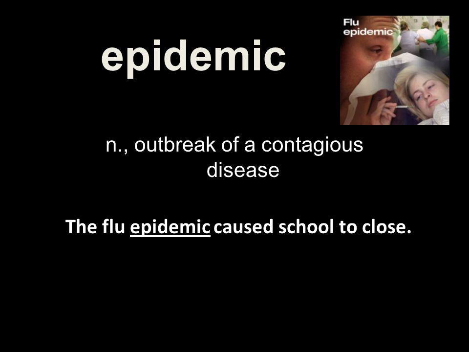 The flu epidemic caused school to close.