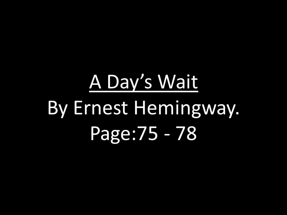 A Day's Wait By Ernest Hemingway. Page:75 - 78