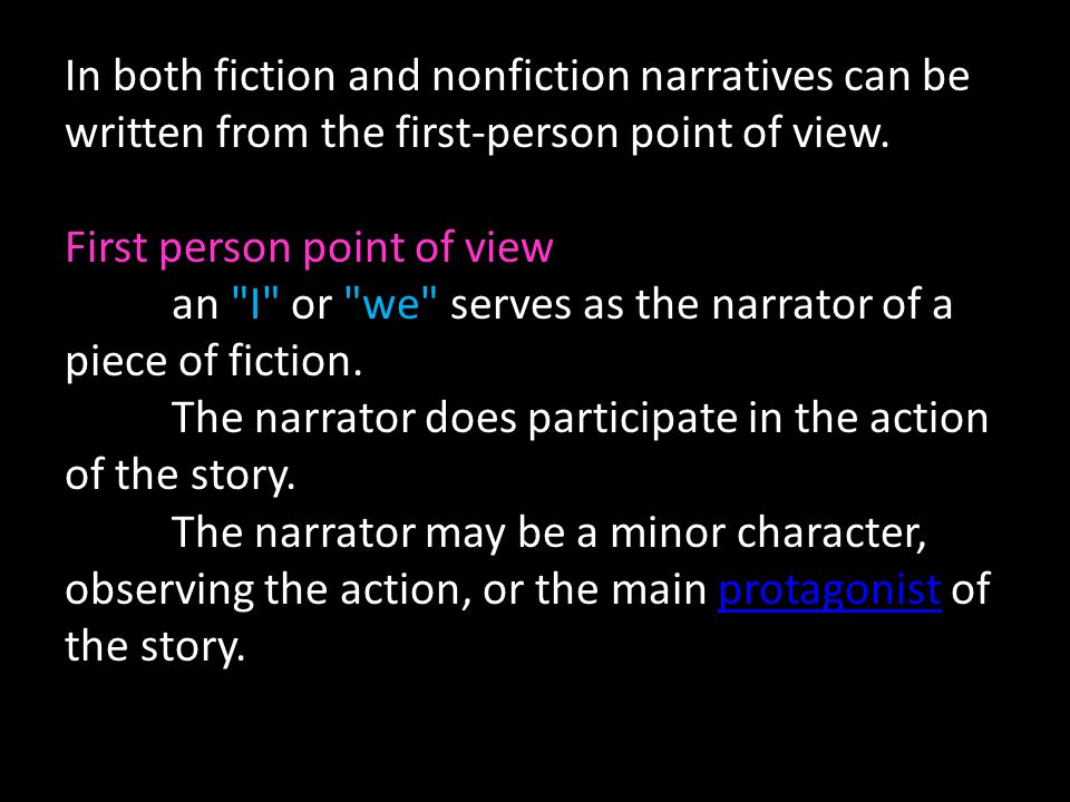 In both fiction and nonfiction narratives can be written from the first-person point of view.