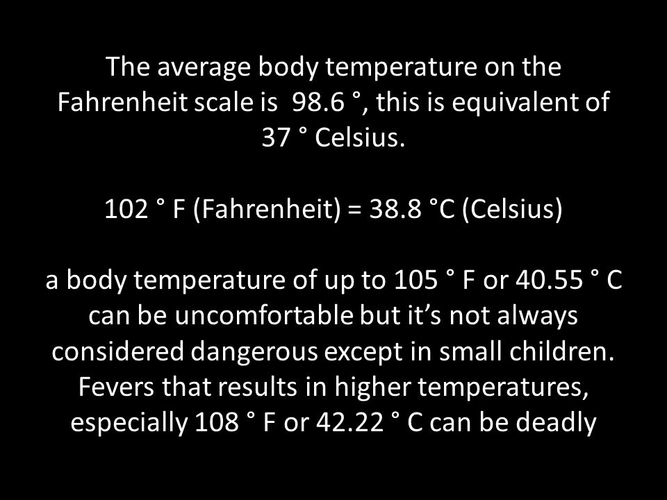 The average body temperature on the Fahrenheit scale is 98