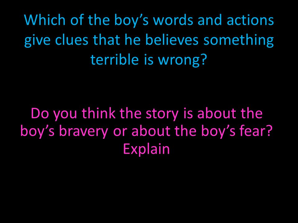 Which of the boy's words and actions give clues that he believes something terrible is wrong
