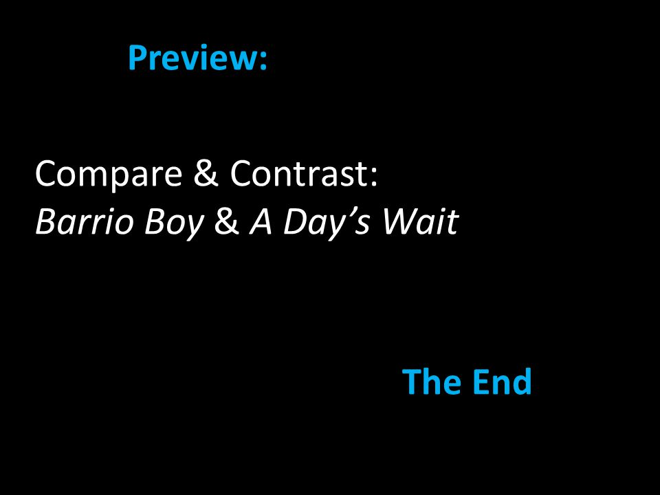 Compare & Contrast: Barrio Boy & A Day's Wait