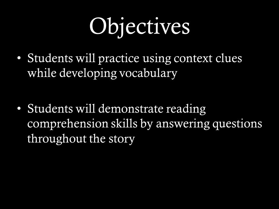 Objectives Students will practice using context clues while developing vocabulary.