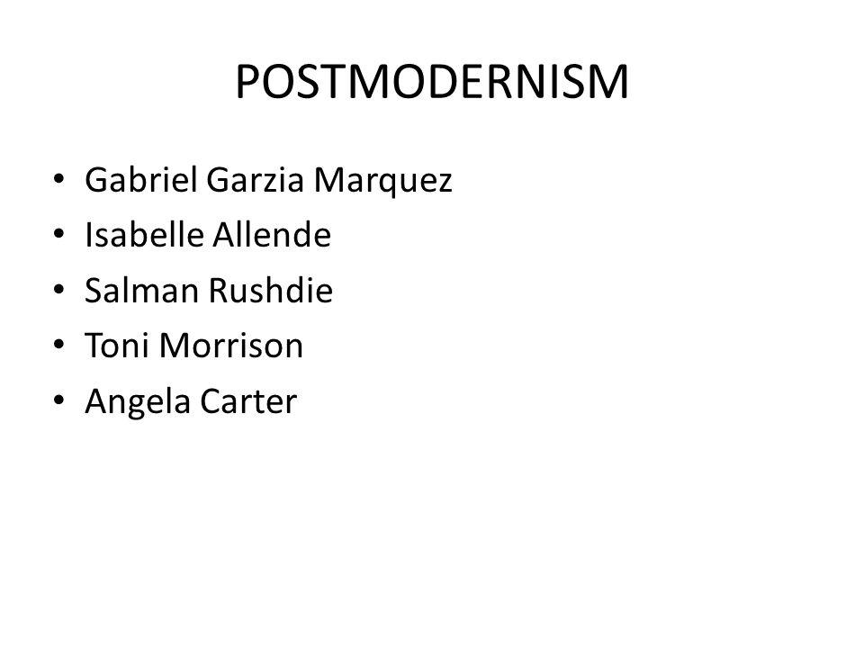 POSTMODERNISM Gabriel Garzia Marquez Isabelle Allende Salman Rushdie