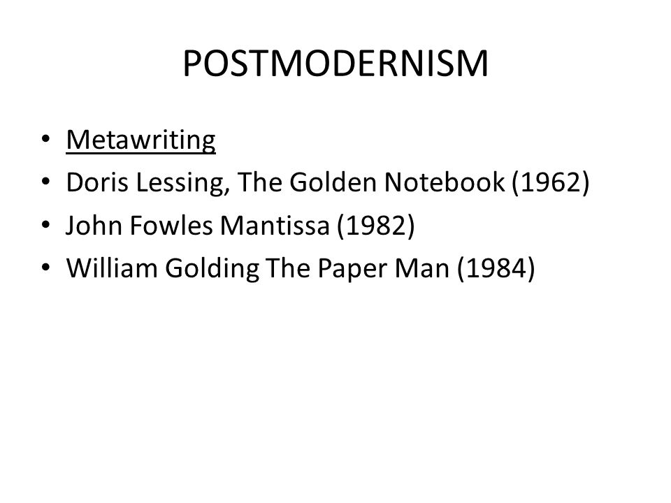 POSTMODERNISM Metawriting Doris Lessing, The Golden Notebook (1962)