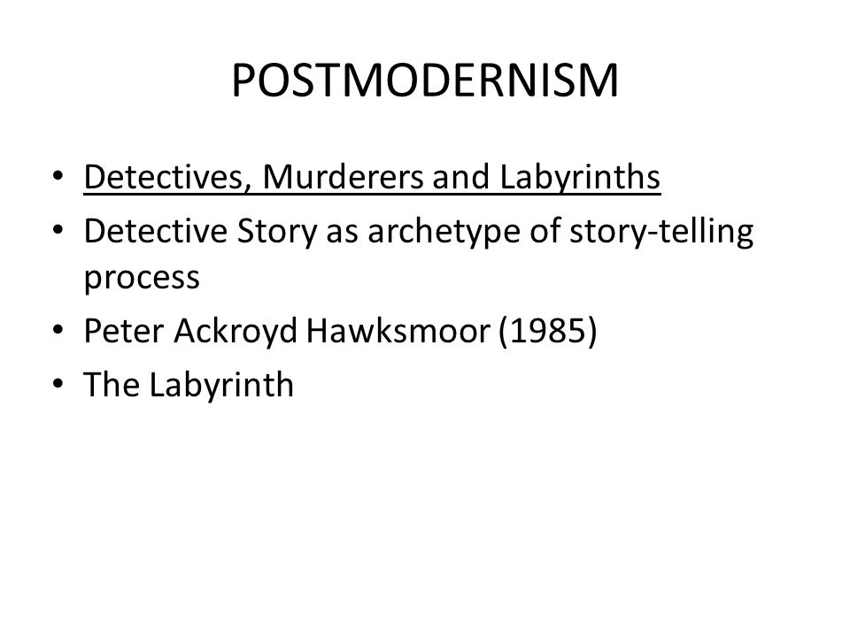 POSTMODERNISM Detectives, Murderers and Labyrinths