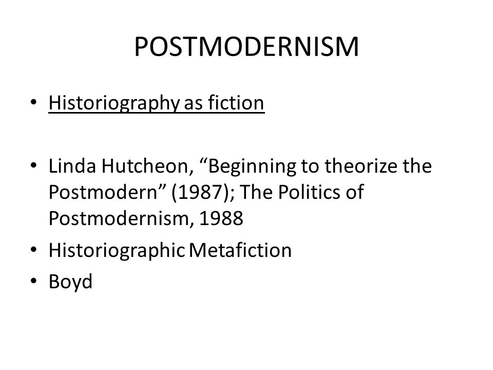 POSTMODERNISM Historiography as fiction