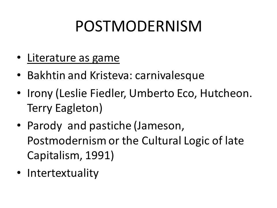 POSTMODERNISM Literature as game Bakhtin and Kristeva: carnivalesque
