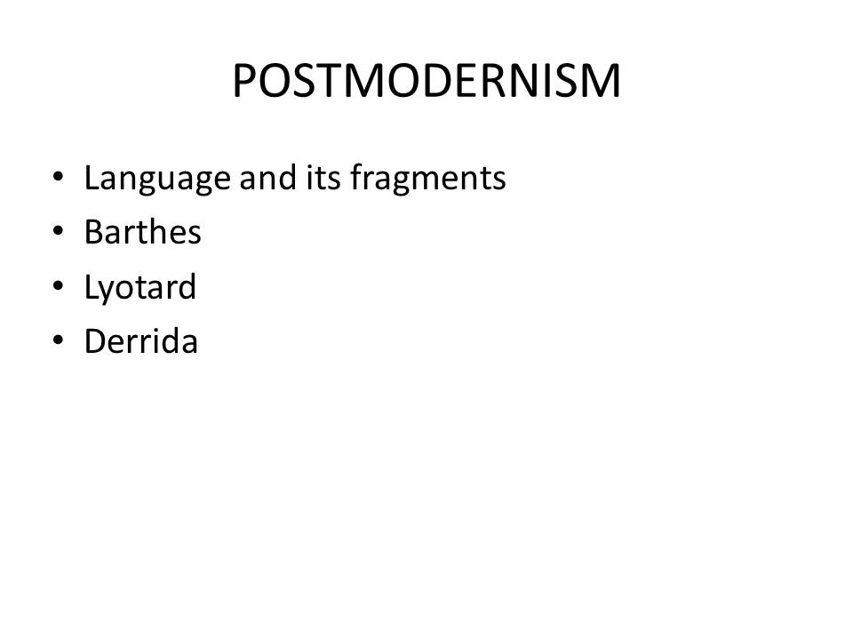 POSTMODERNISM Language and its fragments Barthes Lyotard Derrida