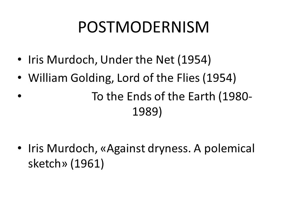 POSTMODERNISM Iris Murdoch, Under the Net (1954)