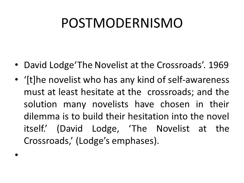 POSTMODERNISMO David Lodge'The Novelist at the Crossroads'. 1969