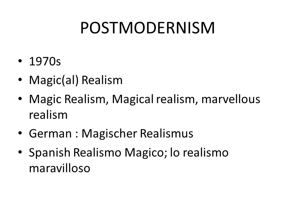 POSTMODERNISM 1970s Magic(al) Realism