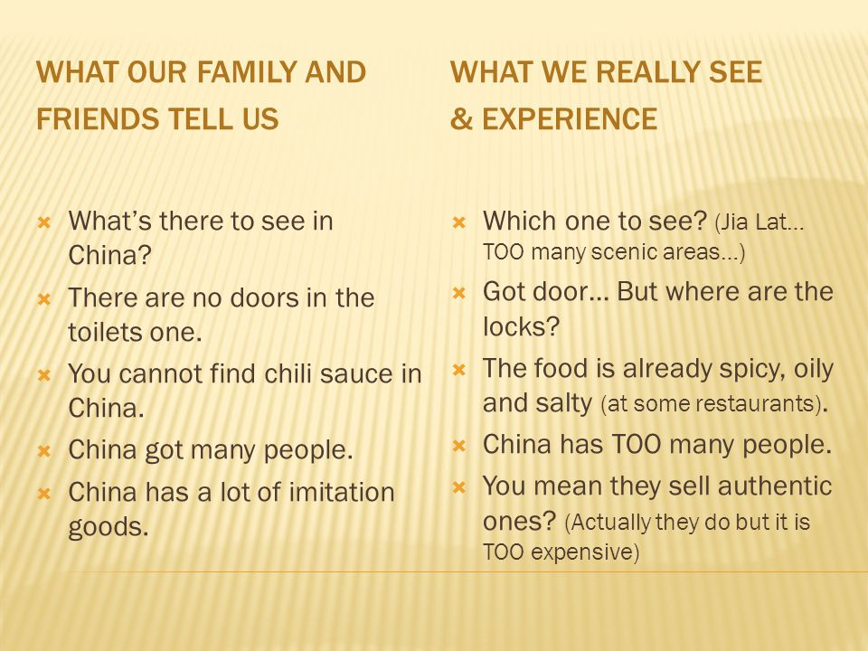 what our family and friends tell us What we really see & experience