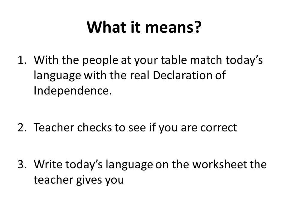 What it means With the people at your table match today's language with the real Declaration of Independence.