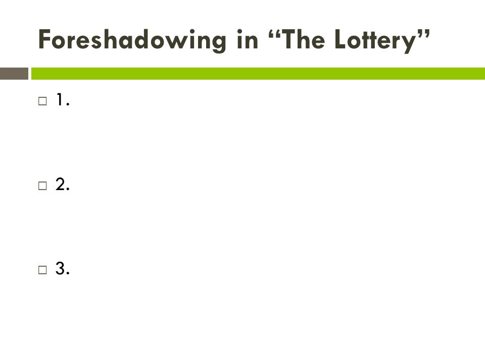 "foreshadowing lottery Presentation on theme: mini lesson- ""the lottery""— presentation transcript:   4 hint try breaking the word foreshadowing apart fore means ahead."