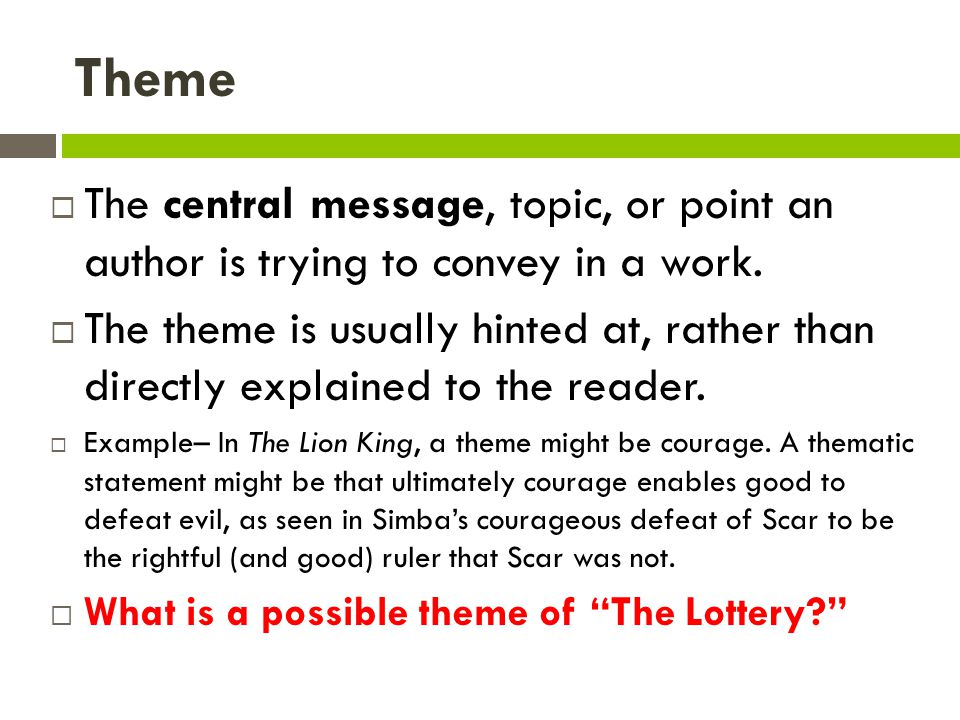 Theme The central message, topic, or point an author is trying to convey in a work.